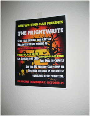 "Flyers were created by the Writing Club's officers to promote the contest and spread the word to students. Officers also changed their Facebook profile pictures to increase publicity, in hopes of encouraging greater participation. ""I would like to hold another FrightWrite next year, so hopefully we will be able to announce to contest sooner and keep promoting it so information reaches even more people,"" Jen (11) said. PC: Priscilla Ng"