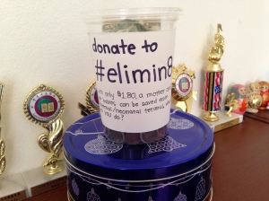 "Throughout the week, donation containers like this one were passed around the school for students to deposit spare change.  Key Club raised more than they expected and all the funds will go to the Eliminate Project's efforts.  ""I feel so honored to hold such an important position for such a great cause and I hope that we have definitely spread the word about eliminating MNT in this world,"" junior Chloris Li said. PC: Chloris Li"